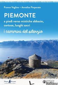 PIEMONTE. A PIEDI VERSO MISTICHE ABBAZIE, CERTOSE, LUOGHI SACRI - PORPORATO ANNALISA; VOGLINO FRANCO