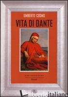 VITA DI DANTE - COSMO UMBERTO
