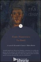 FRATE FRANCESCO. LE FONTI - BERTIN M. (CUR.); CIAMEI A. (CUR.)
