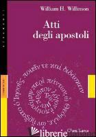ATTI DEGLI APOSTOLI - WILLIMON WILLIAM H.