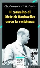 CAMMINO DI DIETRICH BONHOEFFER NELLA RESISTENZA (IL) - GREMMELS CHRISTIAN; GROSSE HEINRICH W.