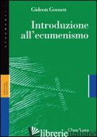 INTRODUZIONE ALL'ECUMENISMO - GOOSEN GIDEON; RONCHI S. (CUR.)