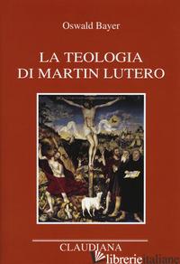 TEOLOGIA DI MARTIN LUTERO (LA) - BAYER OSWALD; RONCHI F. (CUR.)