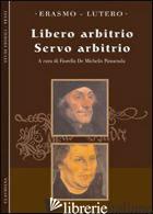 LIBERO ARBITRIO. SERVO ARBITRIO - ERASMO DA ROTTERDAM; LUTERO MARTIN