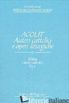 ACOLIT. AUTORI CATTOLICI E OPERE LITURGICHE. UNA LISTA DI AUTORITA'. VOL. 1: BIB - GUERRINI M. (CUR.)