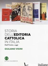 STORIA DELL'EDITORIA CATTOLICA IN ITALIA. DALL'UNITA' A OGGI - VIGINI GIULIANO