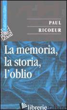 MEMORIA, LA STORIA, L'OBLIO (LA) - RICOEUR PAUL; IANNOTTA D. (CUR.)