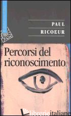 PERCORSI DEL RICONOSCIMENTO - RICOEUR PAUL; POLIDORI F. (CUR.)