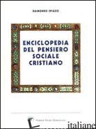 ENCICLOPEDIA DEL PENSIERO SOCIALE CRISTIANO - SPIAZZI RAIMONDO