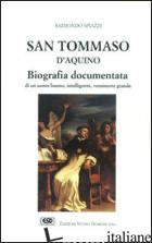 SAN TOMMASO D'AQUINO. BIOGRAFIA DOCUMENTATA - SPIAZZI RAIMONDO