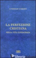DIFESA DEGLI ORDINI RELIGIOSI. LA PERFEZIONE CRISTIANA NELLA VITA CONSACRATA (LA - TOMMASO D'AQUINO (SAN); CENTI T. S. (CUR.)