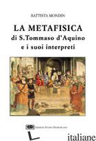 METAFISICA DI TOMMASO D'AQUINO E I SUOI INTERPRETI (LA) - MONDIN BATTISTA