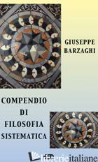 COMPENDIO DI FILOSOFIA SISTEMATICA - BARZAGHI GIUSEPPE