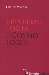 EPISTEMOLOGIA E COSMOLOGIA - MONDIN BATTISTA