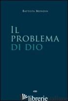 PROBLEMA DI DIO (IL) - MONDIN BATTISTA