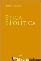ETICA E POLITICA - MONDIN BATTISTA