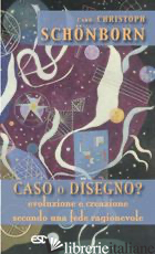 CASO O DISEGNO? EVOLUZIONE E CREAZIONE SECONDO UNA FEDE RAGIONEVOLE - SCHONBORN CHRISTOPH; WEBER H. P. (CUR.)