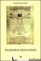FILOSOFIA DELL'UOMO - BASTI GIANFRANCO