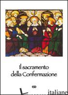 SACRAMENTO DELLA CONFERMAZIONE (IL) - AA.VV.
