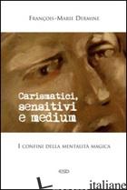 CARISMATICI, SENSITIVI E MEDIUM. I CONFINI DELLA MENTALITA' MAGICA - DERMINE FRANCOIS-MARIE