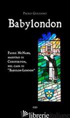 BABYLONDON. PADRE MCNABB, MAESTRO DI CHESTERTON, NEL CAOS DI «BABYLON-LONDON» - GULISANO PAOLO