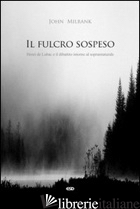 FULCRO SOSPESO. HENRI DE LUBAC E IL DIBATTITO INTORNO AL SOPRANNATURALE (IL) - MILBANK JOHN
