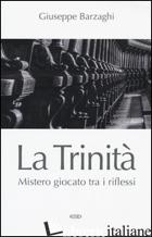 TRINITA'. MISTERO GIOCATO TRA I RIFLESSI (LA) - BARZAGHI GIUSEPPE