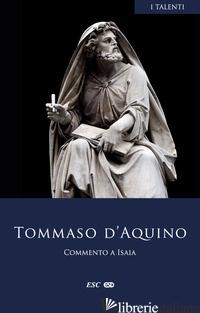 COMMENTO A ISAIA. TESTO LATINO A FRONTE - TOMMASO D'AQUINO (SAN)