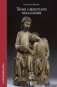 TEMI CRISTIANI MAGGIORI - MOIOLI GIOVANNI; CASTENETTO D. (CUR.)