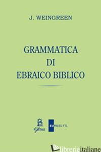 GRAMMATICA DI EBRAICO BIBLICO - WEINGREEN JACOB