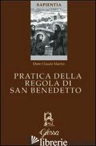 PRATICA DELLA REGOLA DI SAN BENEDETTO - MARTIN CLAUDE