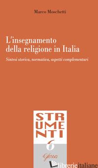 INSEGNAMENTO DELLA RELIGIONE IN ITALIA. SINTESI STORICA, NORMATIVA, ASPETTI COMP - MOSCHETTI MARCO