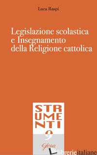 LEGISLAZIONE SCOLASTICA E INSEGNAMENTO DELLA RELIGIONE CATTOLICA - RASPI LUCA