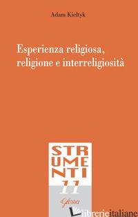 ESPERIENZA RELIGIOSA, RELIGIONE E INTERRELIGIOSITA' - KIELTIK ADAM
