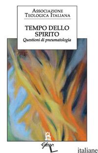 TEMPO DELLO SPIRITO. QUESTIONI DI PNEUMATOLOGIA - ASSOCIAZIONE TEOLOGICA ITALIANA (CUR.)