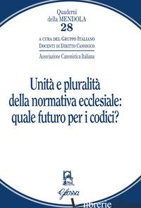 UNITA' E PLURALITA' DELLA NORMATIVA ECCLESIALE: QUALE FUTURO PER I CODICI? - GRUPPO ITALIANO DOCENTI DI DIRITTO CANONICO (CUR.)