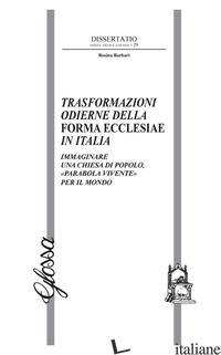 TRASFORMAZIONI ODIERNE DELLA FORMA ECCLESIAE IN ITALIA. IMMAGINARE UNA CHIESA DI - BARBARI ROSINA