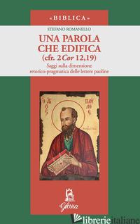 PAROLA CHE EDIFICA (CFR. 2 COR 12,19). SAGGI SULLA DIMENSIONE RETORICO-PRAGMATIC - ROMANELLO STEFANO