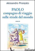 PAOLO. COMPAGNO DI VIAGGIO SULLE STADE DEL VANGELO - PRONZATO ALESSANDRO