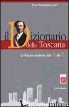 DIZIONARIO DELLA TOSCANA. LA TOSCANA MODERNA DALLA A ALLA Z (IL) - LISTRI P. FRANCESCO