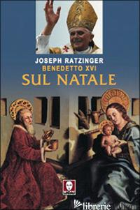 SUL NATALE - BENEDETTO XVI (JOSEPH RATZINGER)
