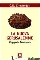 NUOVA GERUSALEMME. VIAGGIO IN TERRASANTA (LA) - CHESTERTON GILBERT KEITH