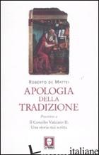 APOLOGIA DELLA TRADIZIONE. POSCRITTO A «IL CONCILIO VATICANO II. UNA STORIA MAI  - DE MATTEI ROBERTO