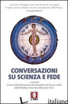 CONVERSAZIONI SU SCIENZA E FEDE - UNIVERSITA' PONTIFICIA S. CROCE DI TORINO (CUR.)