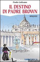 DESTINO DI PADRE BROWN (IL) - GULISANO PAOLO