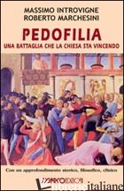 PEDOFILIA. UNA BATTAGLIA CHE LA CHIESA STA VINCENDO - INTROVIGNE MASSIMO; MARCHESINI ROBERTO