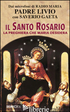 SANTO ROSARIO. LA PREGHIERA CHE MARIA DESIDERA (IL) - FANZAGA LIVIO; GAETA SAVERIO