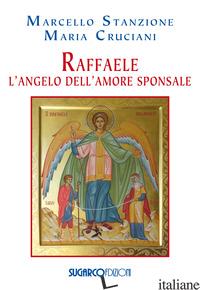 RAFFAELE. L'ANGELO DELL'AMORE SPONSALE - STANZIONE MARCELLO; CRUCIANI MARIA