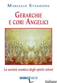 GERARCHIE E CORI ANGELICI. LA SOCIETA' COSMICA DEGLI SPIRITI CELESTI - STANZIONE MARCELLO