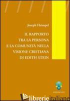 RAPPORTO TRA LA PERSONA E LA COMUNITA' NELLA VISIONE CRISTIANA DI EDITH STEIN (I - HEIMPEL JOSEPH